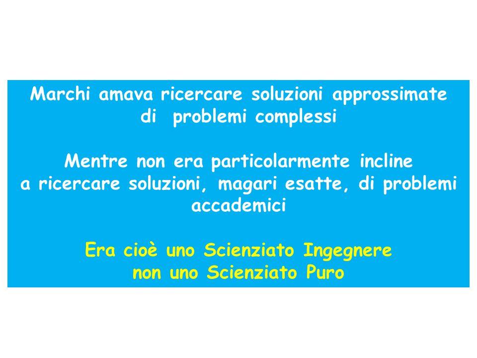 Marchi amava ricercare soluzioni approssimate di problemi complessi