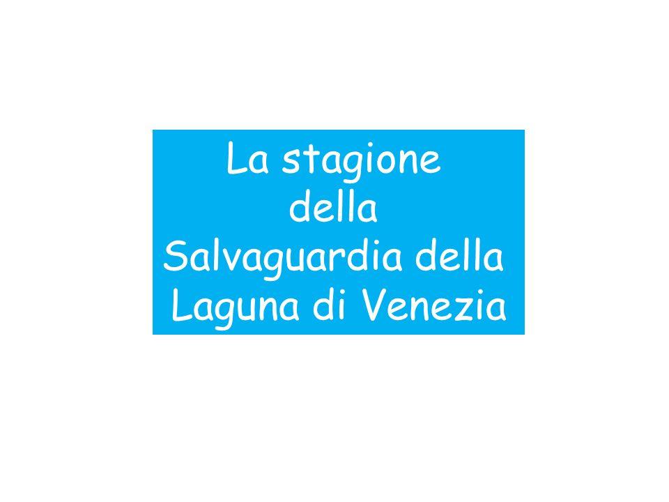 La stagione della Salvaguardia della Laguna di Venezia