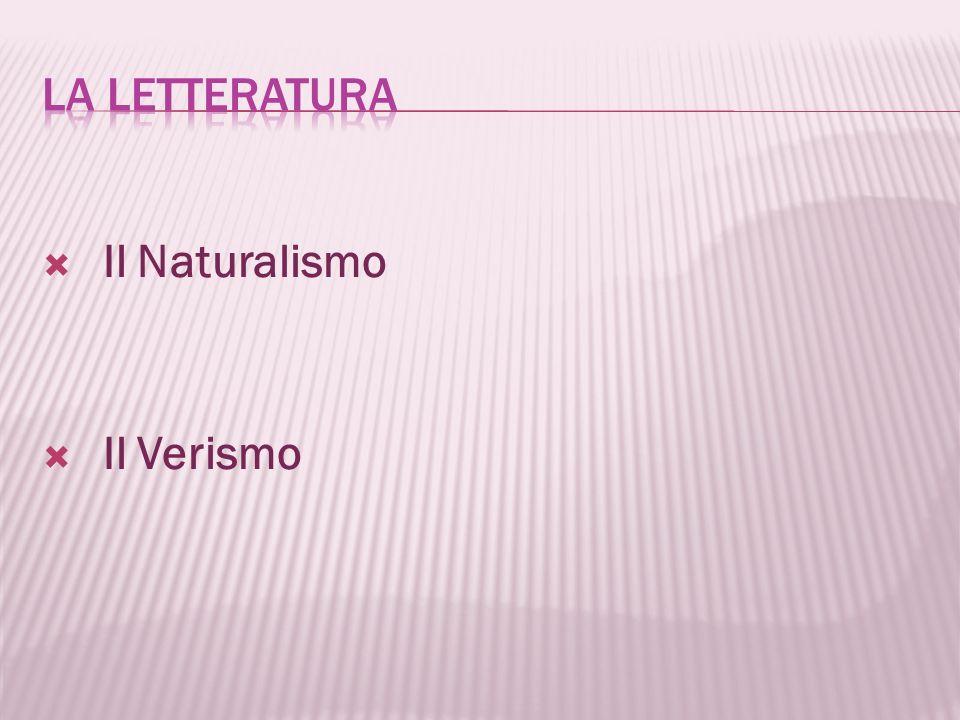 La letteratura Il Naturalismo Il Verismo