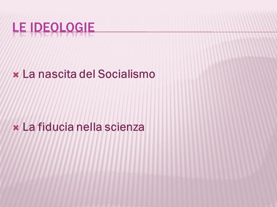 Le ideologie La nascita del Socialismo La fiducia nella scienza