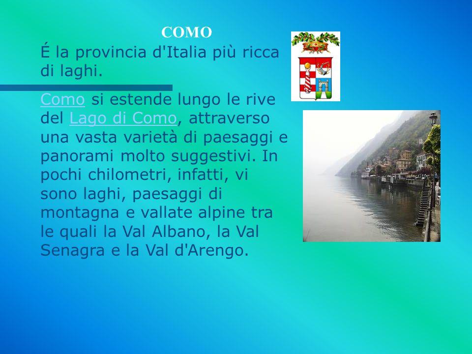 COMO É la provincia d Italia più ricca di laghi.
