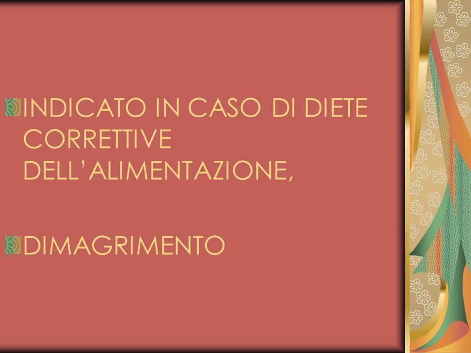 INDICATO IN CASO DI DIETE CORRETTIVE DELL'ALIMENTAZIONE,