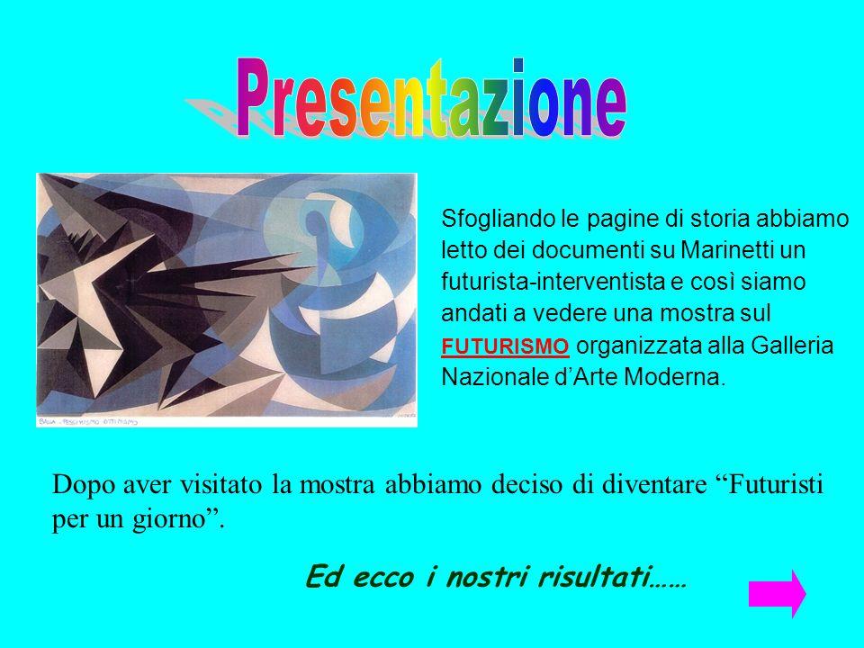 Presentazione Sfogliando le pagine di storia abbiamo. letto dei documenti su Marinetti un. futurista-interventista e così siamo.