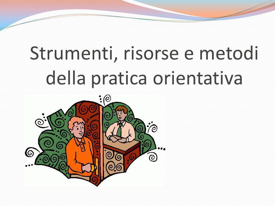 Strumenti, risorse e metodi della pratica orientativa