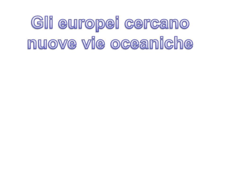 Gli europei cercano nuove vie oceaniche
