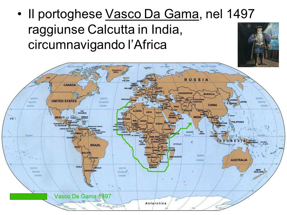Il portoghese Vasco Da Gama, nel 1497 raggiunse Calcutta in India, circumnavigando l'Africa