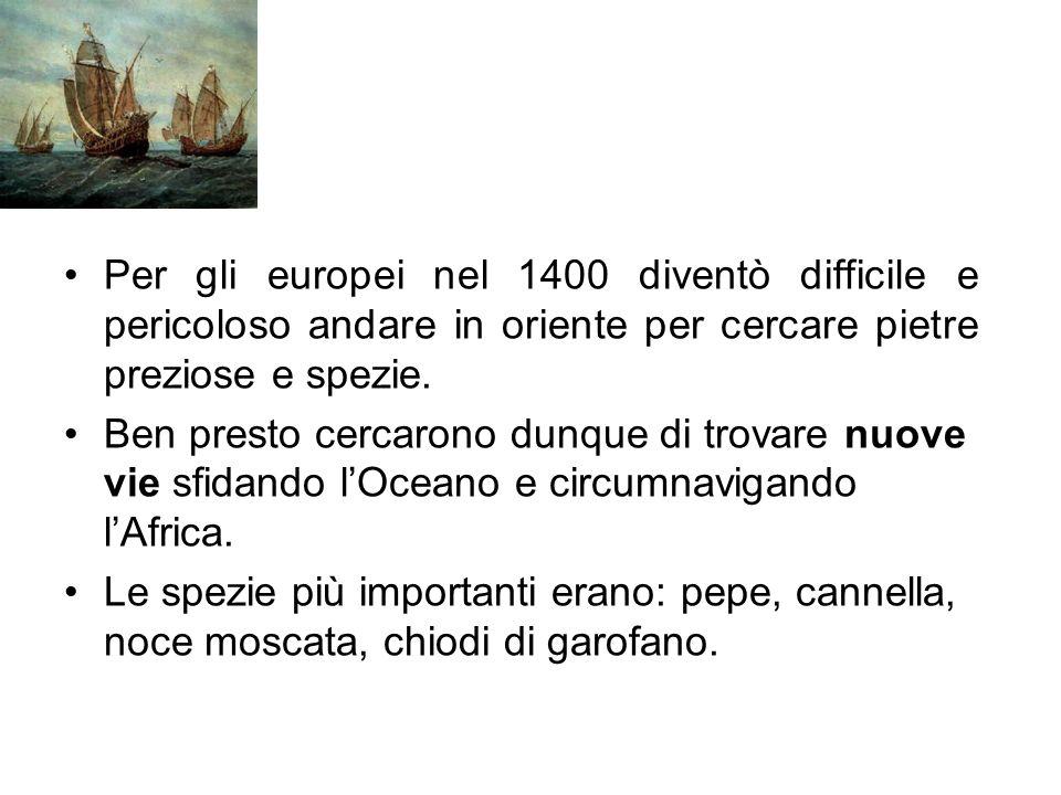 Per gli europei nel 1400 diventò difficile e pericoloso andare in oriente per cercare pietre preziose e spezie.