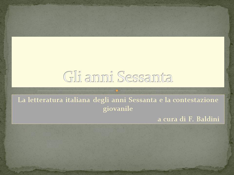 Gli anni Sessanta La letteratura italiana degli anni Sessanta e la contestazione giovanile.