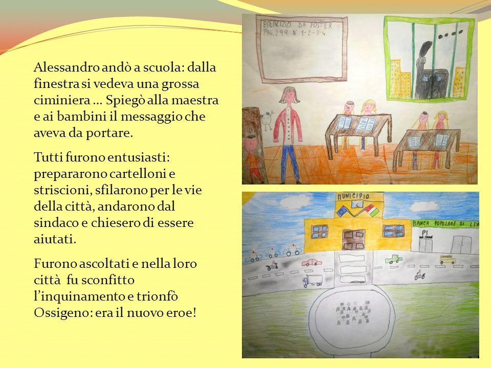 Alessandro andò a scuola: dalla finestra si vedeva una grossa ciminiera … Spiegò alla maestra e ai bambini il messaggio che aveva da portare.