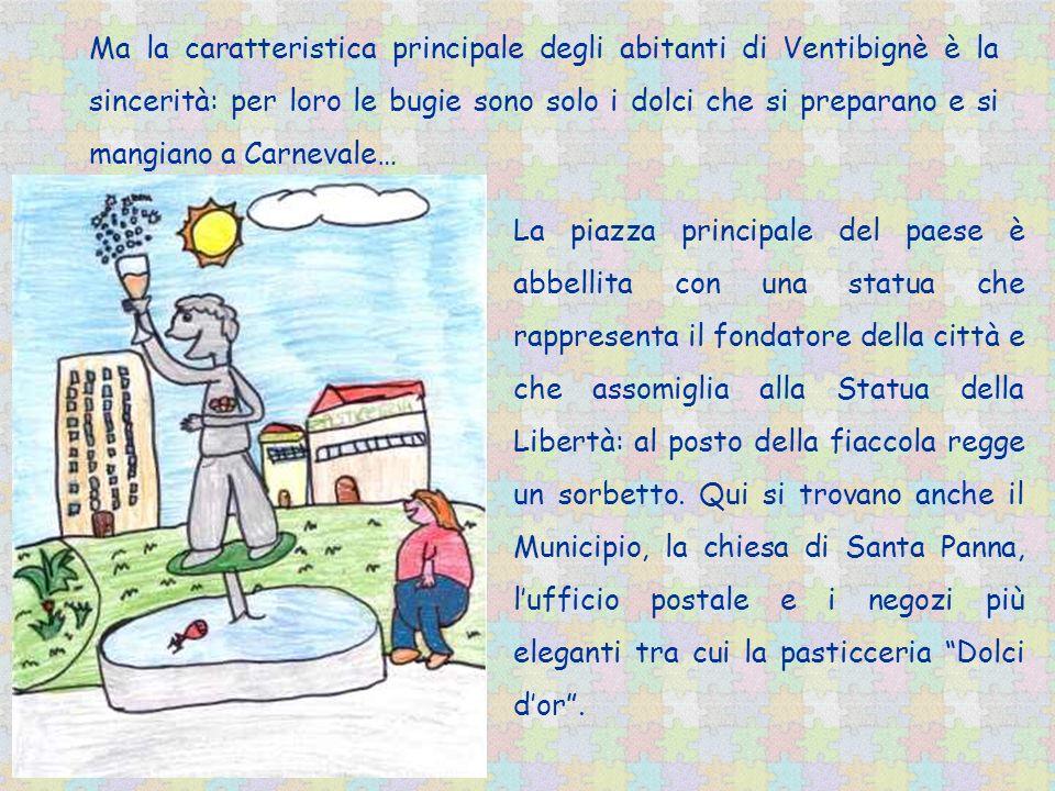 Ma la caratteristica principale degli abitanti di Ventibignè è la sincerità: per loro le bugie sono solo i dolci che si preparano e si mangiano a Carnevale…