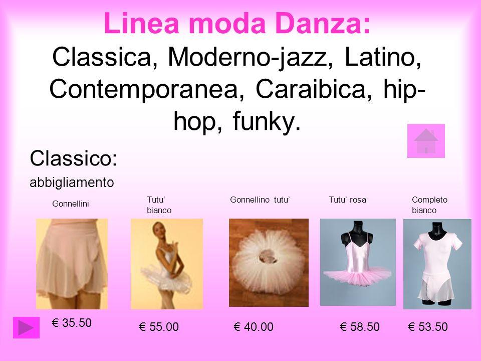 Linea moda Danza: Classica, Moderno-jazz, Latino, Contemporanea, Caraibica, hip-hop, funky.