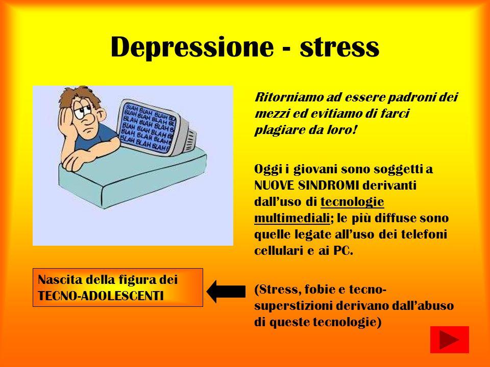 Depressione - stress Ritorniamo ad essere padroni dei mezzi ed evitiamo di farci plagiare da loro!
