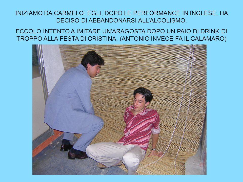 INIZIAMO DA CARMELO: EGLI, DOPO LE PERFORMANCE IN INGLESE, HA DECISO DI ABBANDONARSI ALL'ALCOLISMO.