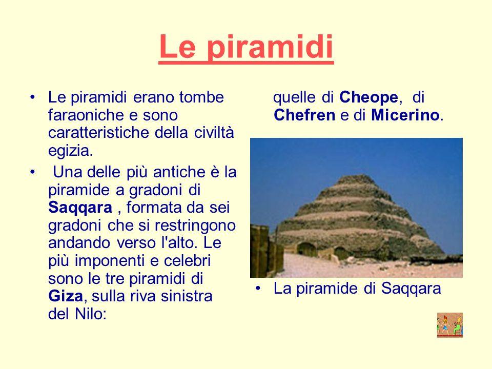 Le piramidi Le piramidi erano tombe faraoniche e sono caratteristiche della civiltà egizia.