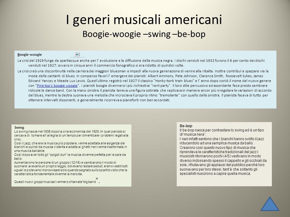I generi musicali americani Boogie-woogie –swing –be-bop