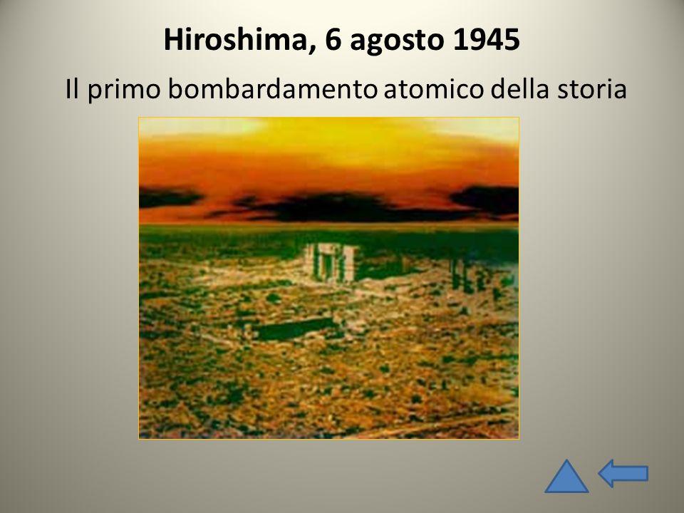 Hiroshima, 6 agosto 1945 Il primo bombardamento atomico della storia