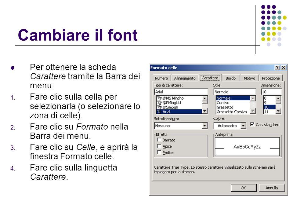 Cambiare il fontPer ottenere la scheda Carattere tramite la Barra dei menu: Fare clic sulla cella per selezionarla (o selezionare lo zona di celle).