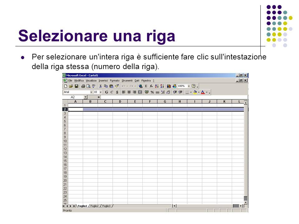 Selezionare una riga Per selezionare un intera riga è sufficiente fare clic sull intestazione della riga stessa (numero della riga).