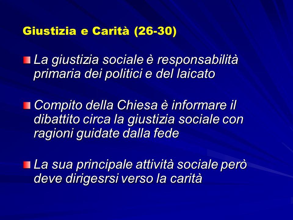 Giustizia e Carità (26-30) La giustizia sociale è responsabilità primaria dei politici e del laicato.