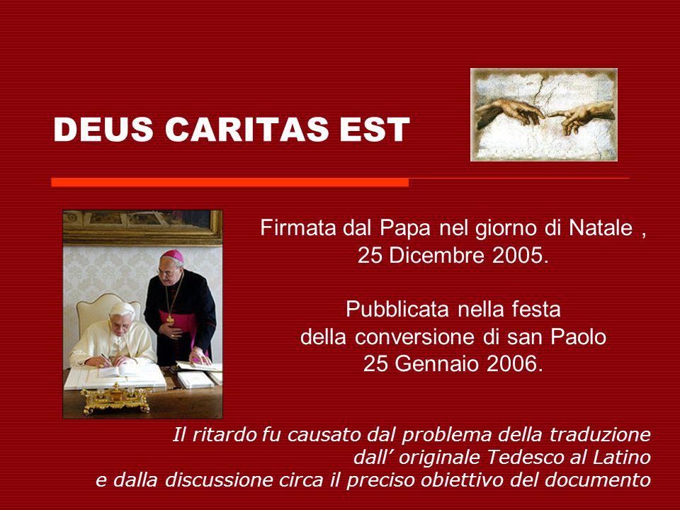 DEUS CARITAS EST Firmata dal Papa nel giorno di Natale , 25 Dicembre 2005.