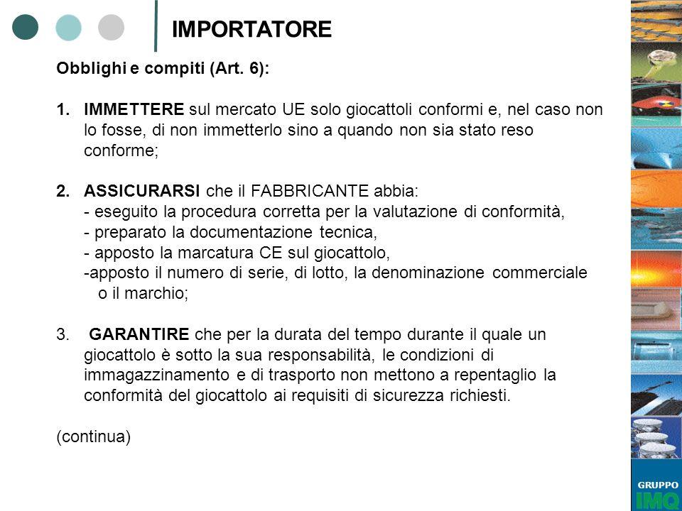IMPORTATORE Obblighi e compiti (Art. 6):