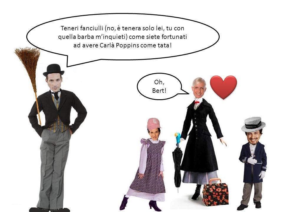 Teneri fanciulli (no, è tenera solo lei, tu con quella barba m'inquieti) come siete fortunati ad avere Carlà Poppins come tata!
