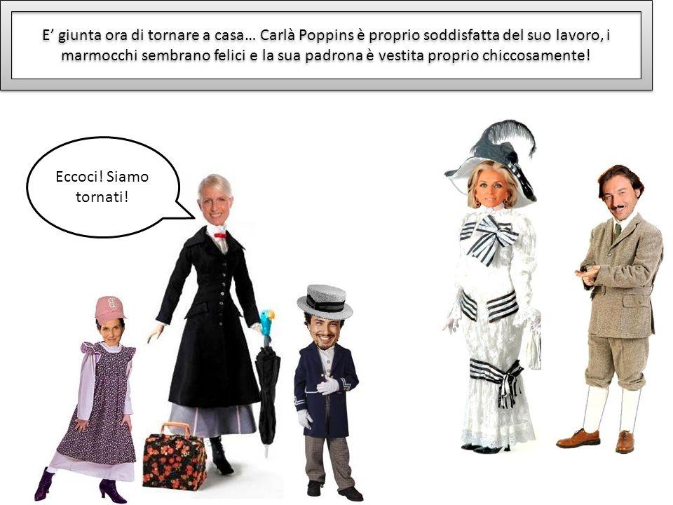 E' giunta ora di tornare a casa… Carlà Poppins è proprio soddisfatta del suo lavoro, i marmocchi sembrano felici e la sua padrona è vestita proprio chiccosamente!