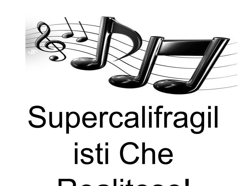 Supercalifragilisti Che Realitoso!