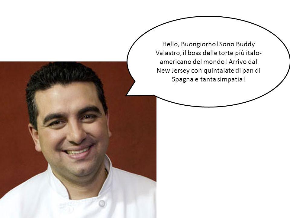 Hello, Buongiorno. Sono Buddy Valastro, il boss delle torte più italo-americano del mondo.