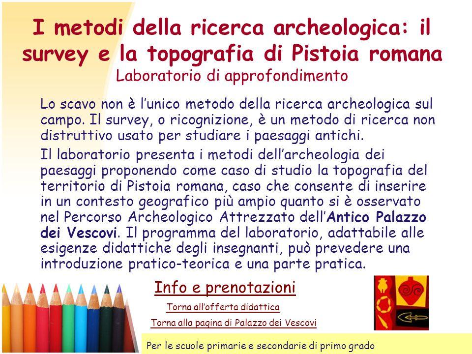 I metodi della ricerca archeologica: il survey e la topografia di Pistoia romana Laboratorio di approfondimento
