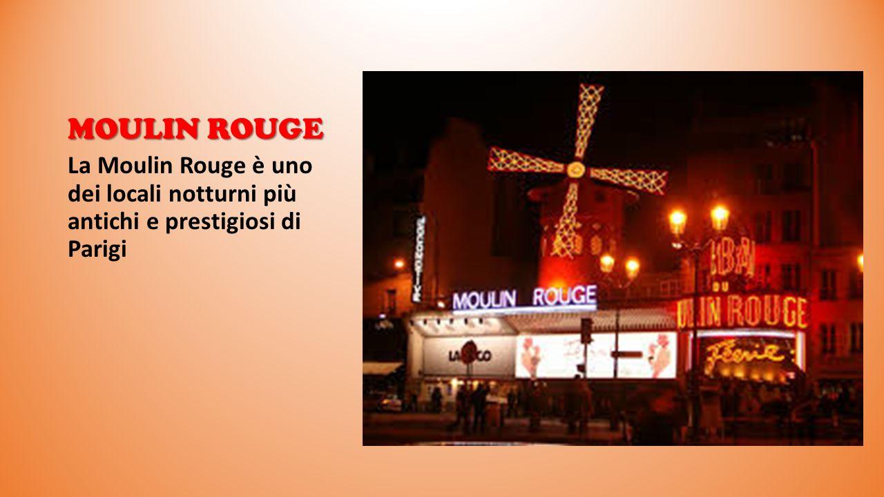 MOULIN ROUGE La Moulin Rouge è uno dei locali notturni più antichi e prestigiosi di Parigi