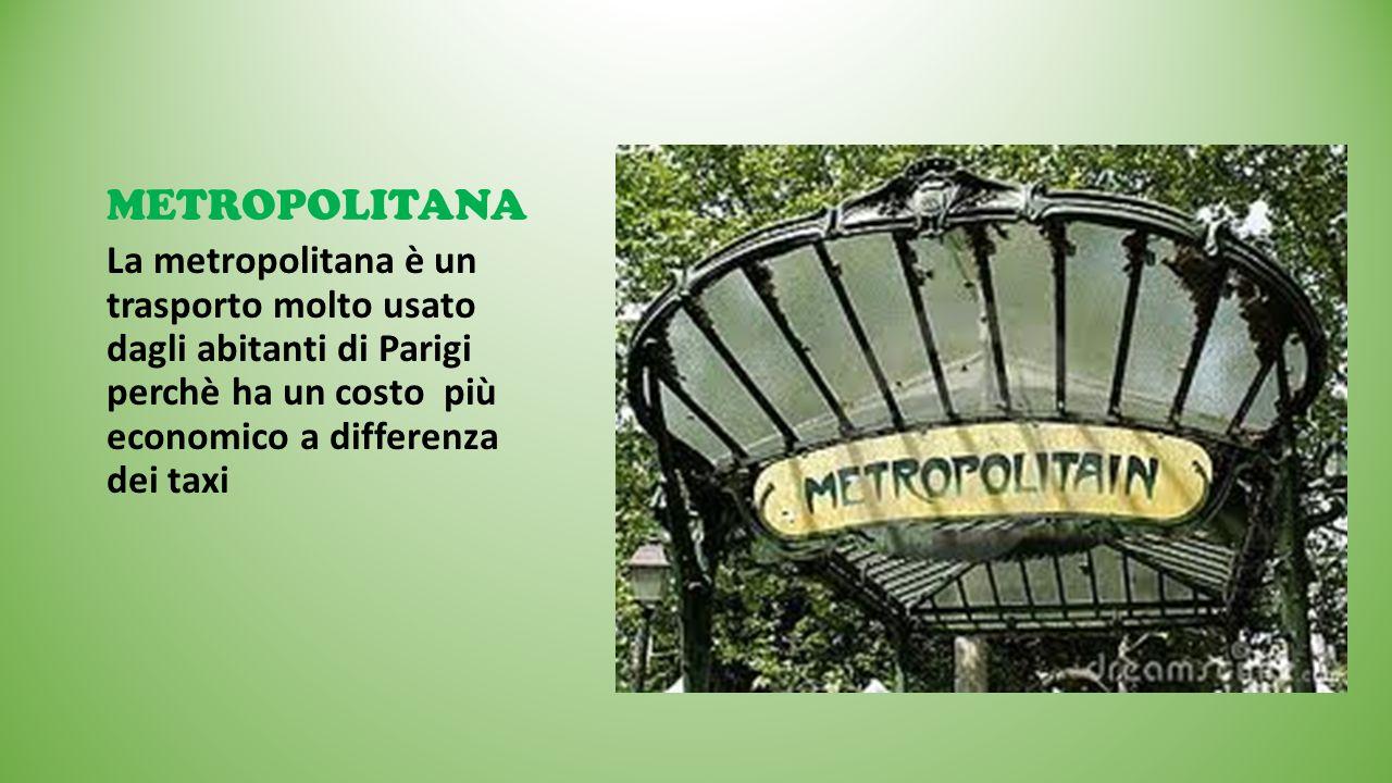 METROPOLITANALa metropolitana è un trasporto molto usato dagli abitanti di Parigi perchè ha un costo più economico a differenza dei taxi.