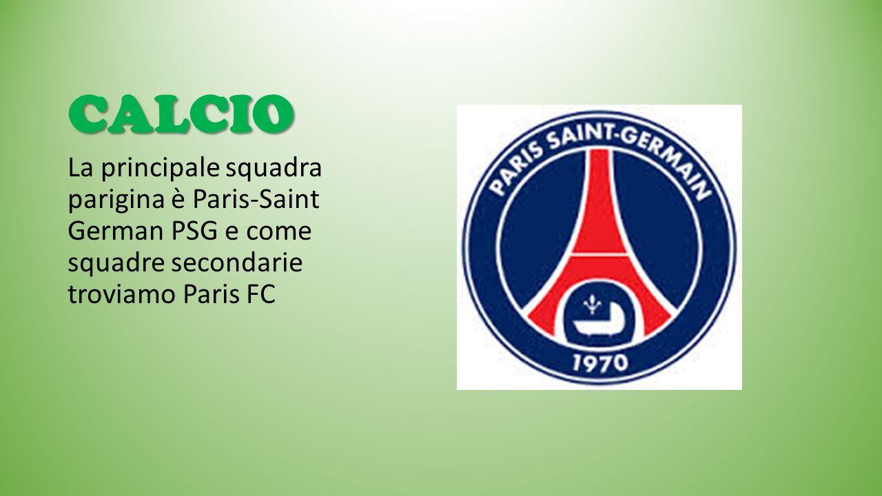 CALCIO La principale squadra parigina è Paris-Saint German PSG e come squadre secondarie troviamo Paris FC.