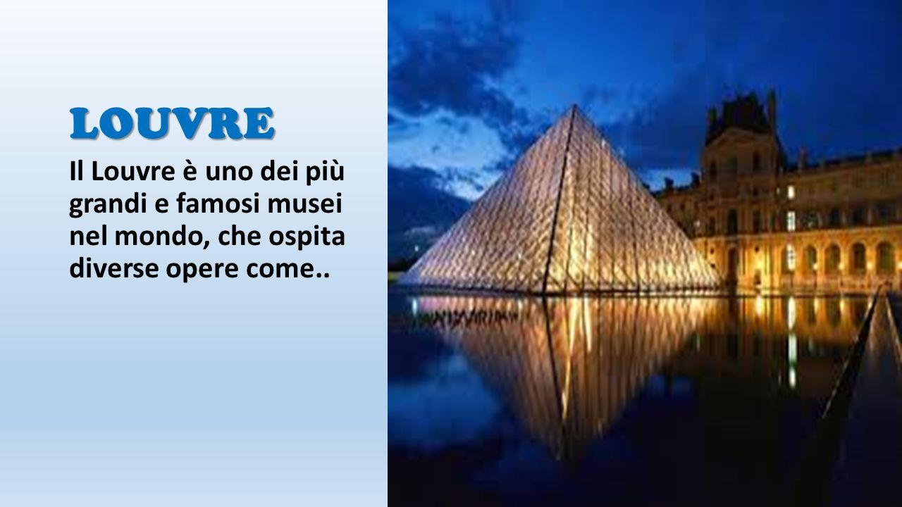 LOUVRE Il Louvre è uno dei più grandi e famosi musei nel mondo, che ospita diverse opere come..