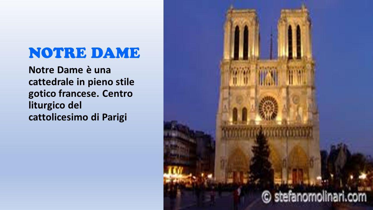 NOTRE DAME Notre Dame è una cattedrale in pieno stile gotico francese.