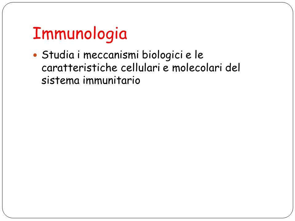 Immunologia Studia i meccanismi biologici e le caratteristiche cellulari e molecolari del sistema immunitario.