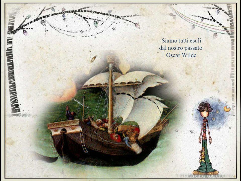 Siamo tutti esuli dal nostro passato. Oscar Wilde