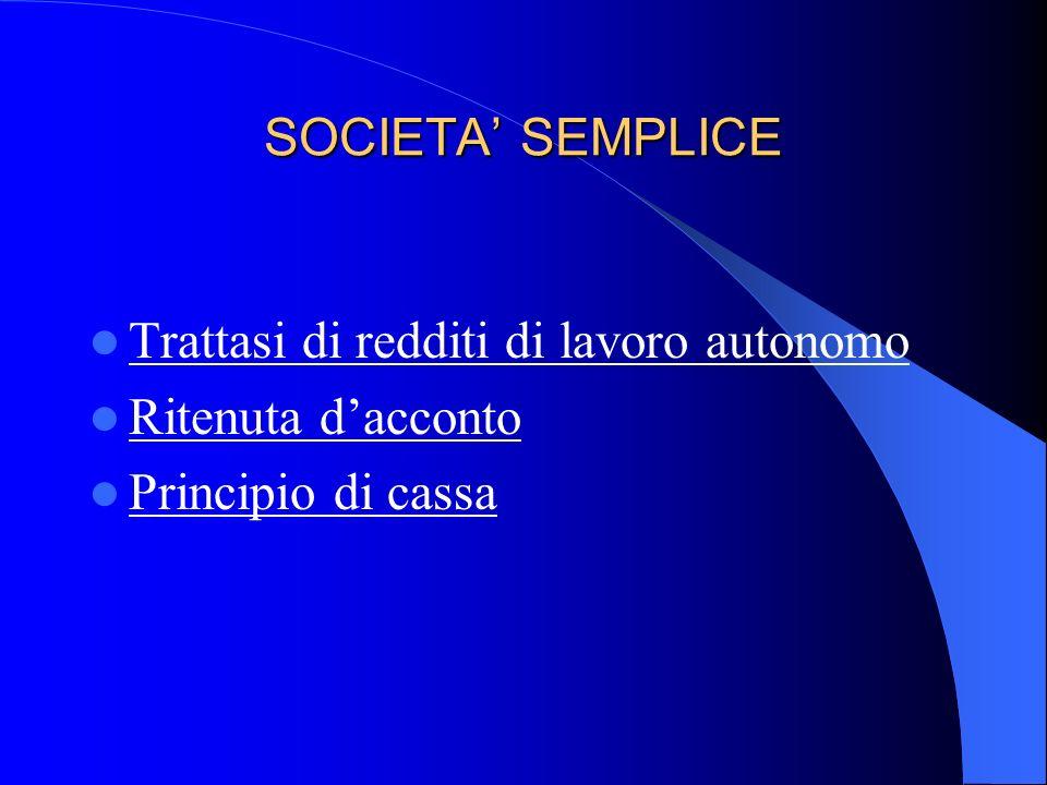 SOCIETA' SEMPLICE Trattasi di redditi di lavoro autonomo Ritenuta d'acconto Principio di cassa