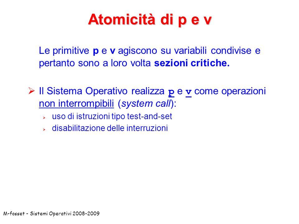 Atomicità di p e v Le primitive p e v agiscono su variabili condivise e pertanto sono a loro volta sezioni critiche.