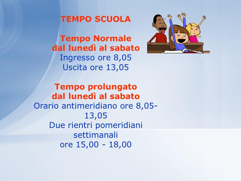 TEMPO SCUOLA Tempo Normale dal lunedì al sabato Tempo prolungato