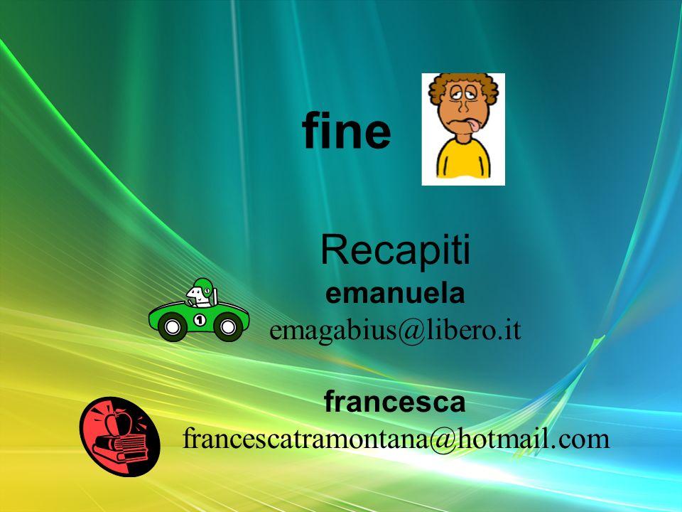 fine Recapiti emanuela emagabius@libero.it francesca francescatramontana@hotmail.com