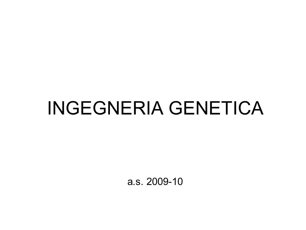 INGEGNERIA GENETICA a.s. 2009-10