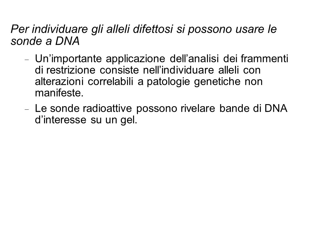 Per individuare gli alleli difettosi si possono usare le sonde a DNA