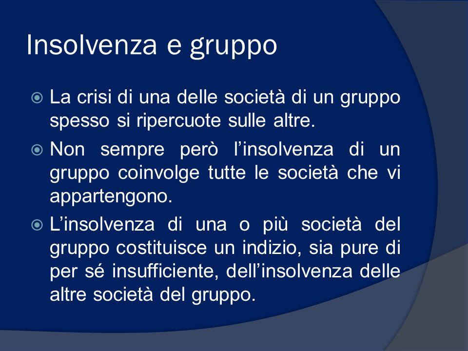 Insolvenza e gruppo La crisi di una delle società di un gruppo spesso si ripercuote sulle altre.