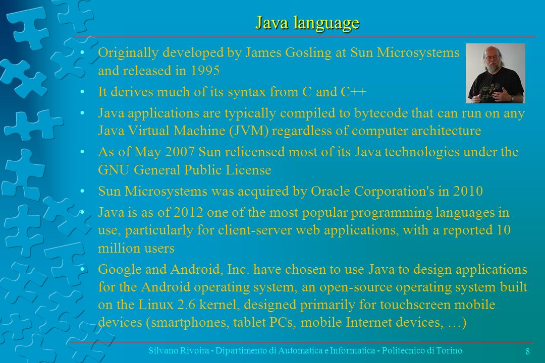 Java language Originally developed by James Gosling at Sun Microsystems and released in 1995.