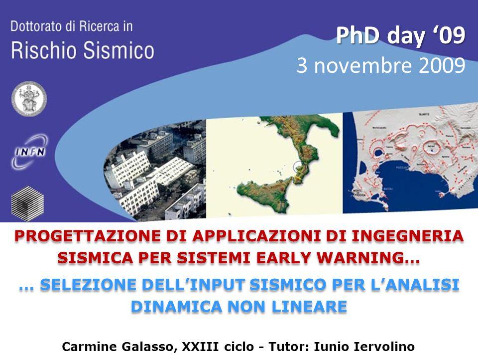 PhD day '09 3 novembre 2009. pROGETTAZIONE DI APPLICAZIONI DI INGEGNERIA SISMICA PER SISTEMI EARLY WARNING…