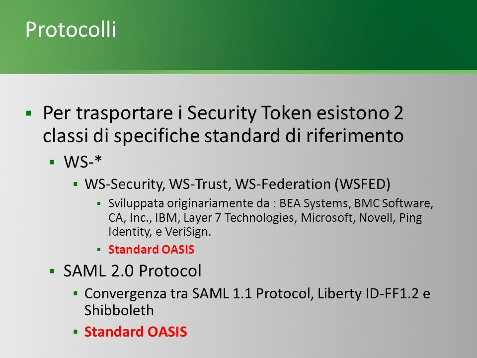 Protocolli Per trasportare i Security Token esistono 2 classi di specifiche standard di riferimento.