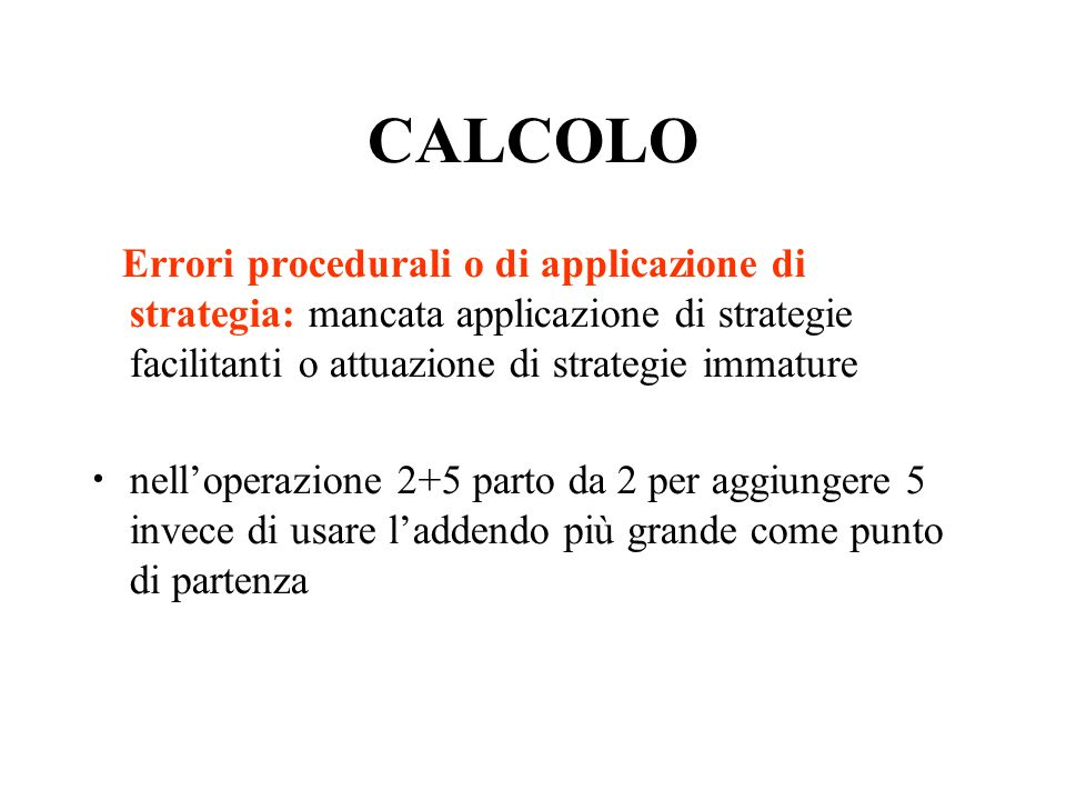 CALCOLO Errori procedurali o di applicazione di strategia: mancata applicazione di strategie facilitanti o attuazione di strategie immature.