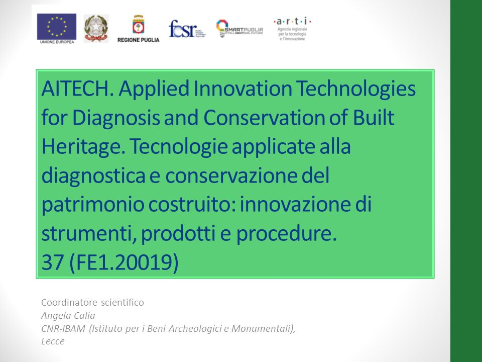 AITECH. Applied Innovation Technologies for Diagnosis and Conservation of Built Heritage. Tecnologie applicate alla diagnostica e conservazione del patrimonio costruito: innovazione di strumenti, prodotti e procedure. 37 (FE1.20019)