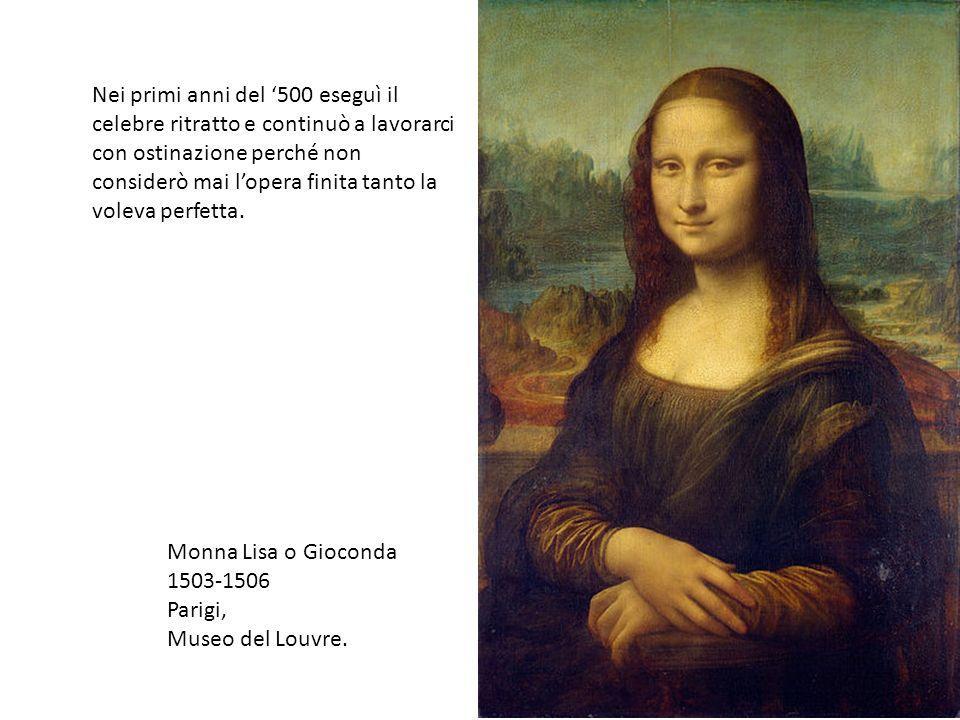 Nei primi anni del '500 eseguì il celebre ritratto e continuò a lavorarci con ostinazione perché non considerò mai l'opera finita tanto la voleva perfetta.